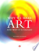 Why We Make Art And Why It Is Taught