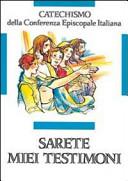 Sarete miei testimoni. Catechismo per l'iniziazione cristiana dei ragazzi (11-12 anni)