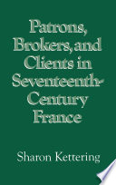Patrons  Brokers  and Clients in Seventeenth century France