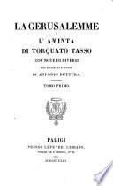 La Gerusalemme e L Aminta di Torquato Tasso con note di diversi per diligenza e studio di Antonio Buttura  Tomo primo   secondo