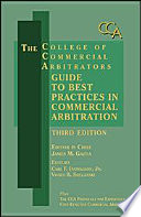 College of Commercial Arbitrators Guide to Best Practices in Commercial Arbitration   Third Edition
