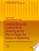 Looking Forward  Looking Back  Drawing on the Past to Shape the Future of Marketing