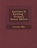 Exercises In Knitting Primary Source Edition