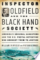 Inspector Oldfield And The Black Hand Society : postal inspector who brought to justice...