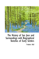 The History of San Jos and Surroundings with Biographical Sketches of Early Settlers