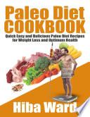 Paleo Diet Cookbook: Quick Easy and Delicious Paleo Diet Recipes for Weight Loss and Optimum Health