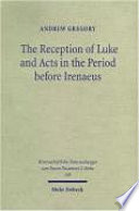 The Reception of Luke and Acts in the Period Before Irenaeus