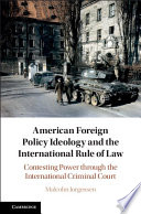 American foreign policy ideology and the international rule of law : contesting power through the International Criminal Court document cover