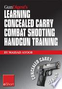 Gun Digest s Learning Combat Shooting Concealed Carry Handgun Training eShort