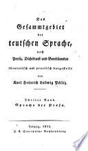 Das Gesammtgebiet der teutschen Sprache, nach Prosa, Dichtkunst und Beredsamkeit, theoretisch und practisch dargestellt