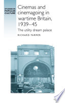 Cinemas and Cinemagoing in Wartime Britain  1939 45