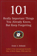 101 Really Important Things You Already Know  But Keep Forgetting