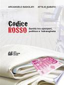 CODICE ROSSO  Sanit   tra sperperi  politica e  ndrangheta