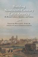 Building Nineteenth century Latin America