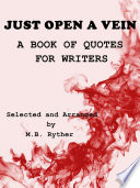 Just Open a Vein  A Book of Quotes for Writers