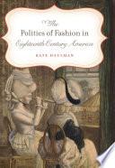 Politics of Fashion in Eighteenth Century America