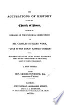 The Accusations of History against the Church of Rome examined, in Remarks on many of the principal observations in the work of C. Butler, entitled the