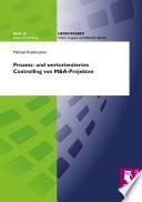 Prozess- und wertorientiertes Controlling von M&A-Projekten