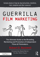 Guerrilla Film Marketing: The Ultimate Guide to the Branding, Marketing and Promotion of Independent Films and Filmmakers
