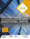 OCR Level 3 Free Standing Mathematics Qualification: Additional Maths (2nd edition)