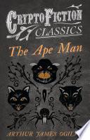 The Ape Man  Cryptofiction Classics   Weird Tales of Strange Creatures