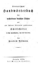 Literarisches Handwörterbuch der verstorbenen deutschen Dichter und zur schönen Literatur gehörenden Schriftsteller in acht Zeitabschnitten, von 1137 bis 1824