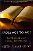 From Age To Age : age traces the eschatological themes of scripture from...