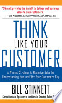 Think Like Your Customer  A Winning Strategy to Maximize Sales by Understanding and Influencing How and Why Your Customers Buy