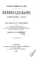 Stations thermales de l'Aude. Rennes-les-Bains, Campagne, Alet. Guide médical et topographique avec une carte ... et onze planches diverses