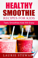 Healthy Smoothie Recipes For Kids  Tasty Smoothies Kids Will Enjoy