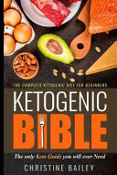 Ketogenic Bible The Complete Ketogenic Diet For Beginners