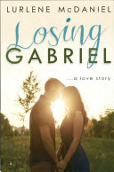 Losing Gabriel  a Love Story Worse The Lives Of Those