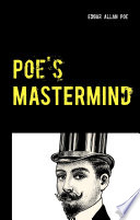 Poe's Mastermind - 3 Detective Stories: The Murders in the Rue Morgue - The Mystery of Marie Rogêt - The Purloined Letter