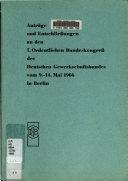 Anträge und Entschliessungen an den 7. Ordentlichen Bundeskongress des Deutschen Gewerkschaftsbundes vom 9.-14. Mai 1966 in Berlin