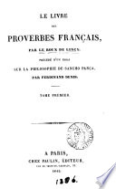 Le livre des proverbes fran  ais  par Le Roux de Lincy  pr  c  d   d un essai sur la philosophie de Sancho Pan  a  par F  Denis