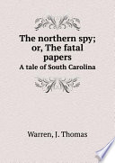 The northern spy  or  The fatal papers Book PDF