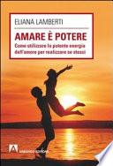 Amare    potere  Come utilizzare la potente energia dell amore per realizzare se stessi