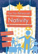 The No-Rehearsal Nativity : the christmas story!the no-rehearsal nativity makes it possible...