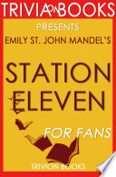 Station Eleven  A Novel by Emily St  John Mandel  Trivia On Books