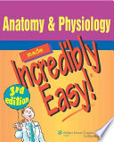 Anatomy and Physiology Made Incredibly Easy!