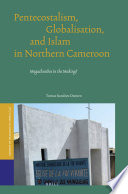 Pentecostalism, Globalisation, and Islam in Northern Cameroon