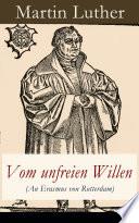 Vom unfreien Willen  An Erasmus von Rotterdam    Vollst  ndige Ausgabe