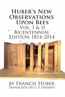 Huber s New Observations Upon Bees the Complete Volumes I   II