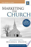 Marketing the Church  How to Communicate Your Church s Purpose and Passion in a Modern Context