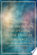 Predicting Pronunciation and Spelling in the English Language