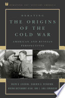 Debating the origins of the Cold War : American and Russian perspectives /