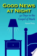 Good News at Night  40 Days in the Gospel of Mark