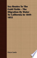Sea Routes To The Gold Fields   The Migration By Water To California In 1849 1852