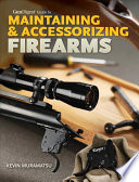 Gun Digest Guide to Maintaining   Accessorizing Firearms
