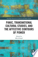 Panic  Transnational Cultural Studies  and the Affective Contours of Power